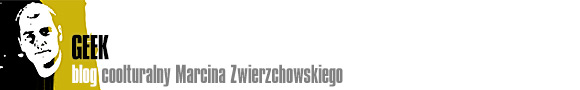 Blog coolturalny Marcina Zwierzchowskiego - Blog coolturalny Marcina Zwierzchowskiego